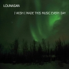 Lounasan - I Wish I Made This Music Every Day - cover